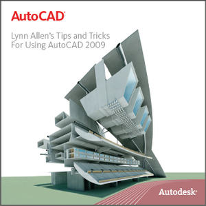 AutoCAD® Lynn Allen's Tips and Tricks For Using AutoCAD 2009